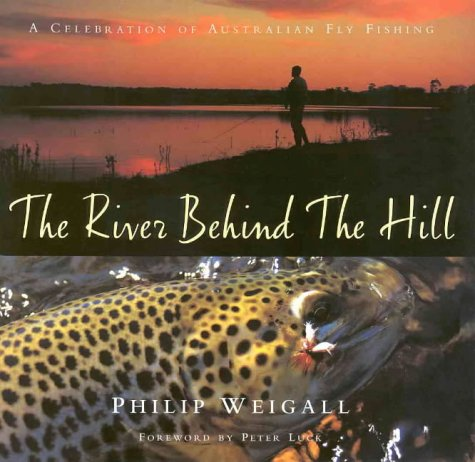 9781864365184: The River Behind the Hill: A Celebration of Australian Fly Fishing