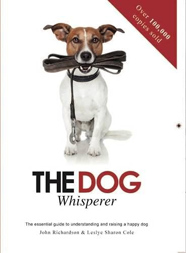 Dog Whisperer (Essential Guide to Understanding and: Richardson, John; Cole,