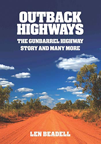 9781864367867: Outback Highways - The Gunbarrel Highway Story and Many More
