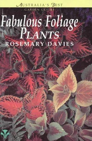 Fabulous Foliage Plants (Australia's Best Garden Guides): Davies, Rosemary