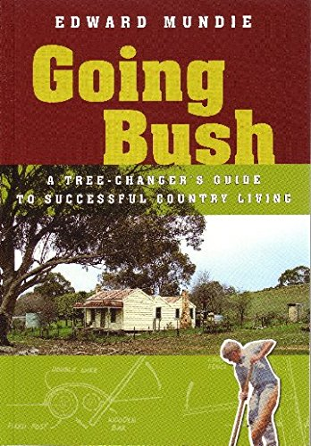 9781864471106: Going Bush: A Troubleshooter's Guide to Successful Country Living