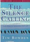 The Silence Calling: Australians in Antarctica 1947-: Bowden, Tim