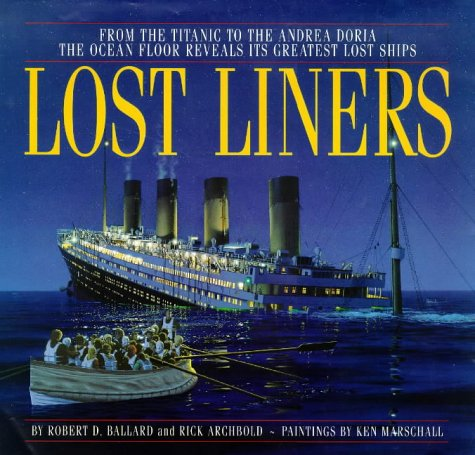 9781864484595: Lost Liners : From the Titanic to the Andrea Doria - The Ocean Floor Reveals Its Greatest Lost Ships