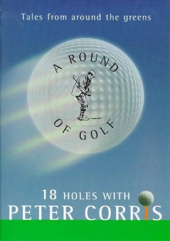9781864488531: A round of golf: 18 holes with Peter Corris