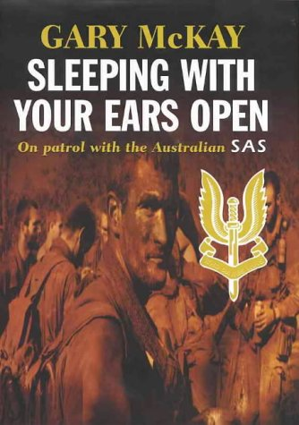 Sleeping with Your Ears Open. On Patrol with the Australian SAS.: McKay, Gary.