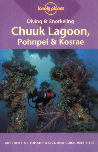 Lonely Planet Diving and Snorkeling Chuuk Lagoon,: Rock, Tim
