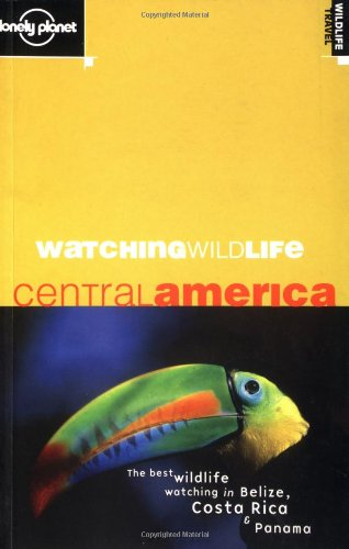 Watching Wildlife: Central America (Lonely Planet): Hunter, Luke; Andrew, David