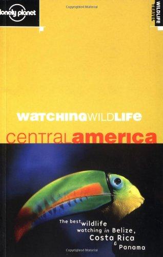 Watching Wildlife: Central America (Lonely Planet): Luke Hunter; David Andrew