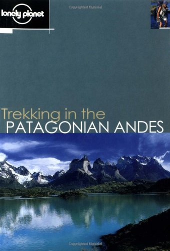 Lonely Planet Trekking in the Patagonian Andes: Clem Lindenmayer, Nick