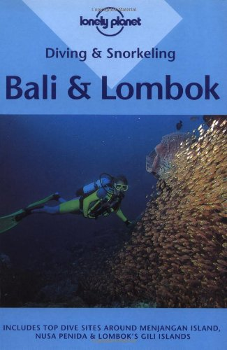 Diving and Snorkeling Bali and Lombok (Lonely Planet): Rock, Tim, Hinderks, Susanna