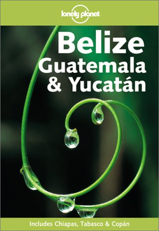 Lonely Planet Belize, Guatemala & Yucatan (1864501405) by Conner Gorry; Carolyn Miller; Ben Greensfelder; Sandra Bao