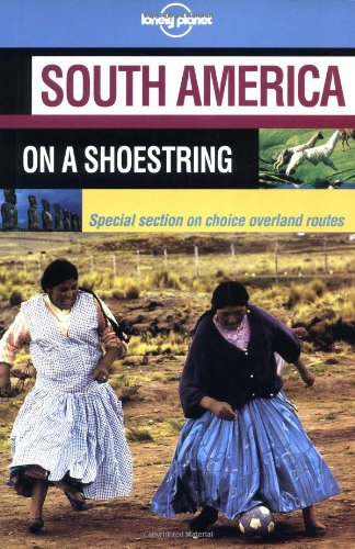 Lonely Planet South America on a Shoestring: Conner Gory, Fiona