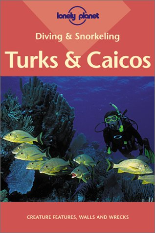 Lonely Planet Diving & Snorkeling Turks & Caicos (LONELY PLANET DIVING AND SNORKELING TURKS...