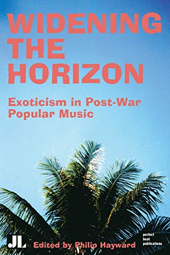 Widening the Horizon: Exoticism in Post-War Popular Music (Distributed for John Libbey & Co., ...