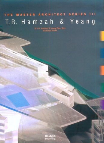T.R. Hamzah & Yeang: Selected Works (Master Architect Series, 3): Ken Yeang