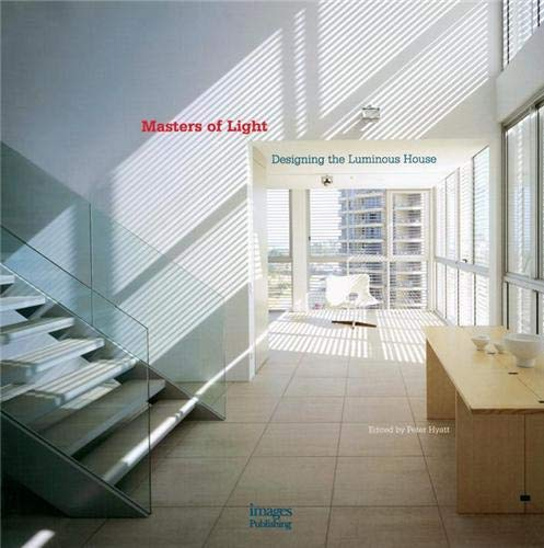 Masters of Light: Designing the Luminous House (9781864701722) by Peter Hyatt; Jenny Hyatt