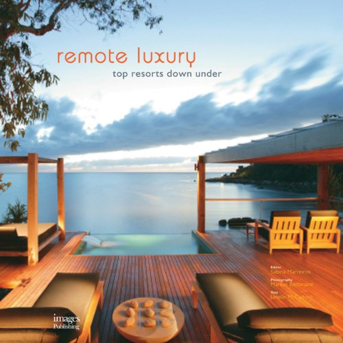 REMOTE LUXURY. Top Resorts Down Under.