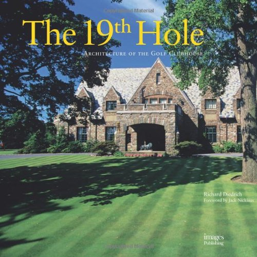 The 19th Hole: Architecture of the Golf Clubhouse: Diedrich, Richard (author): Nicklaus, Jack (...