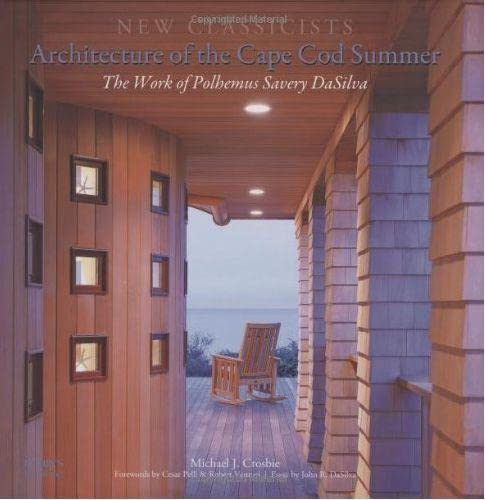Architecture of the Cape Cod Summer: The Work of Polhemus Savery DaSilva [New Classicists]