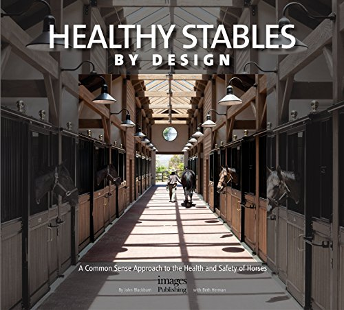 Healthy Stables by Design: A Common Sense Approach to the Health and Safety of Horses (Hardback): ...