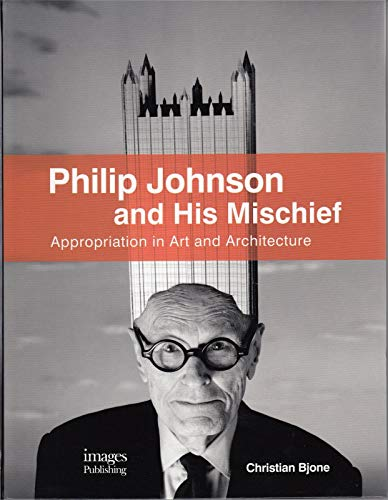 Philip Johnson and his Mischief : Edition en anglais: Images Publishing