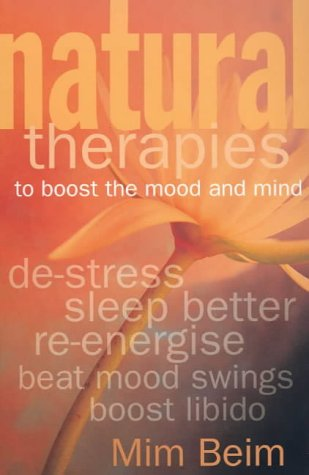 Natural Therapies to Boost the Mood and Mind (Paperback): Mim Beim