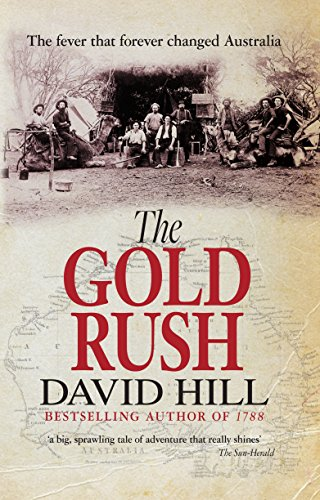 The Gold Rush: The Fever That Forever Changed Australia: Hill, David