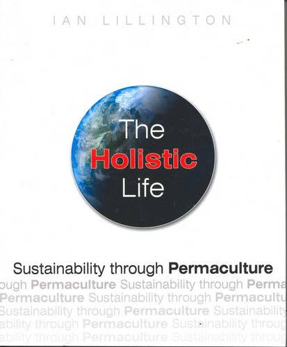 9781864764376: The Holistic Life: Sustainability through Permaculture
