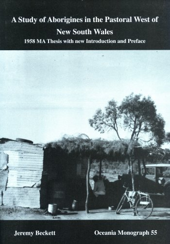 A Study of Aborigines in the Pastoral West of New South Wales: 1958 MA Thesis with New Introduction...