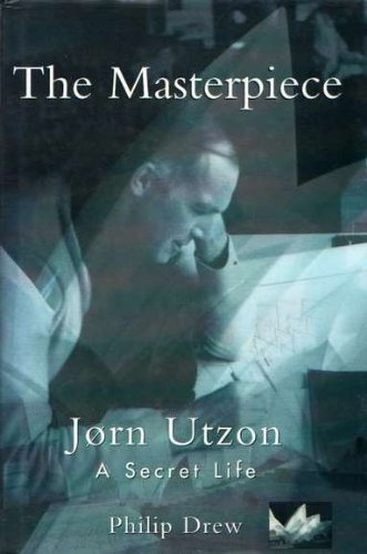 The Masterpiece : Jorn Utzon, a Secret: Philip Drew