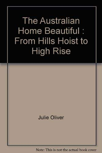 9781864980561: The Australian home beautiful: From hills hoist to high rise