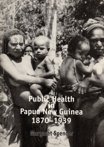 Public Health in Papua New Guinea: 1870-1939 (Australian Centre for International & Tropical ...