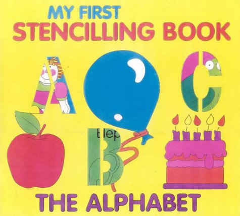 My First Stencilling Book: the Alphabet (My First Stencilling Book): Annie White