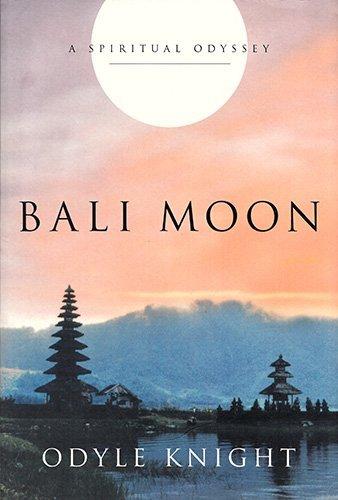 Bali Moon : a Spiritual Odyssey: Knight, Odyle