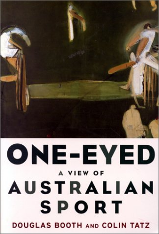 One-Eyed: A View of Australian Sport: Booth, Douglas, and Colin Tatz