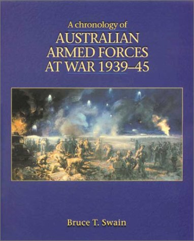 A Chronology of Australian Armed Forces at War 1939-45: Swain, Bruce T.