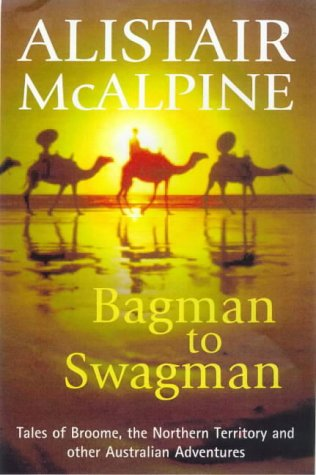 Bagman to Swagman Tales of Broome, the North-west and Other Australian Adventures