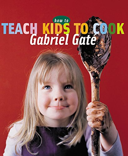 How to Teach Kids to Cook (New Speciality Titles) (9781865086996) by Gabriel Gate