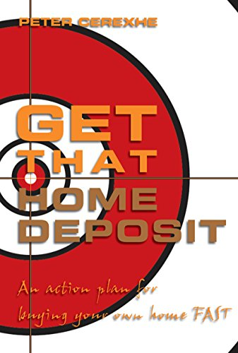 Get That Home Deposit : An Action Plan for Buying Your Home Fast