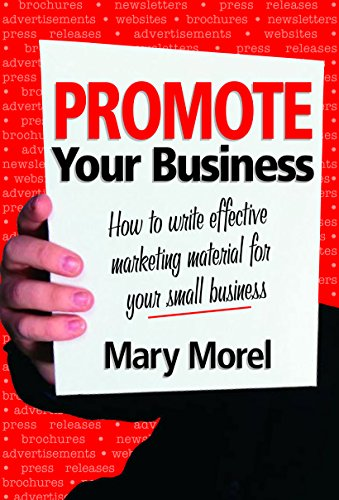 Promote Your Business: How to Write Effective Marketing Material for your Small Business: Mary ...