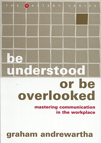 Be Understood or Be Overlooked: Mastering Communication in the Workplace: Graham Andrewartha
