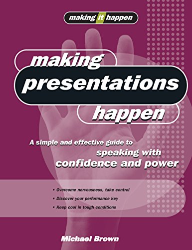 Making Presentations Happen: A simple and effective guide to speaking with confidence and power (...