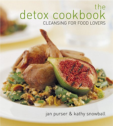 The Detox Cookbook: Cleansing for Food Lovers: Purser, Jan; Snowball, Kathy
