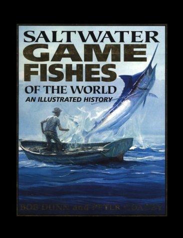 Saltwater Gamefishes of the World: An Illustrated History: Dunn,Bob and Goadby, Peter