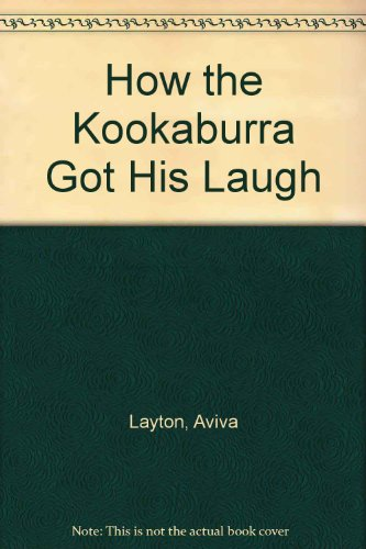 9781865151441: How the Kookaburra Got His Laugh