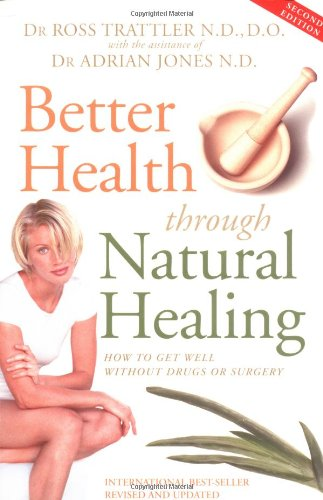 Better Health Through Natural Healing: How to: Trattler, Ross; Jones,