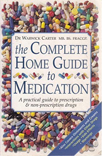 9781865153810: The Complete Home Guide To Medication.: A Practical Guide To Prescription & Non-prescription Drugs.