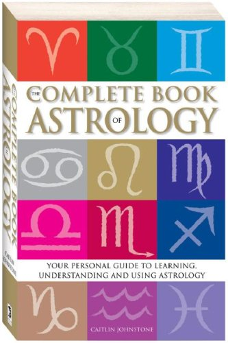 The Complete Book of Astrology : Your personal guide to learning understanding and using Astrology