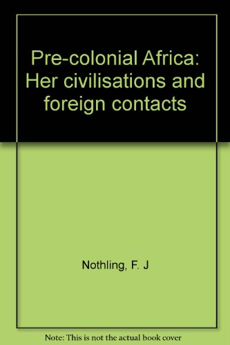 pre-Colonial Africa, Her Civilisations and Foreign Contacts: Nothling, F J