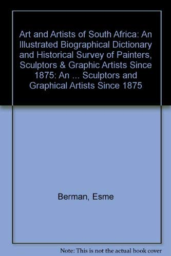 9781868123452: Art and Artists of South Africa: An Illustrated Biographical Dictionary and Historical Survey of Painters, Sculptors & Graphic Artists Since 1875: An ... Sculptors and Graphical Artists Since 1875